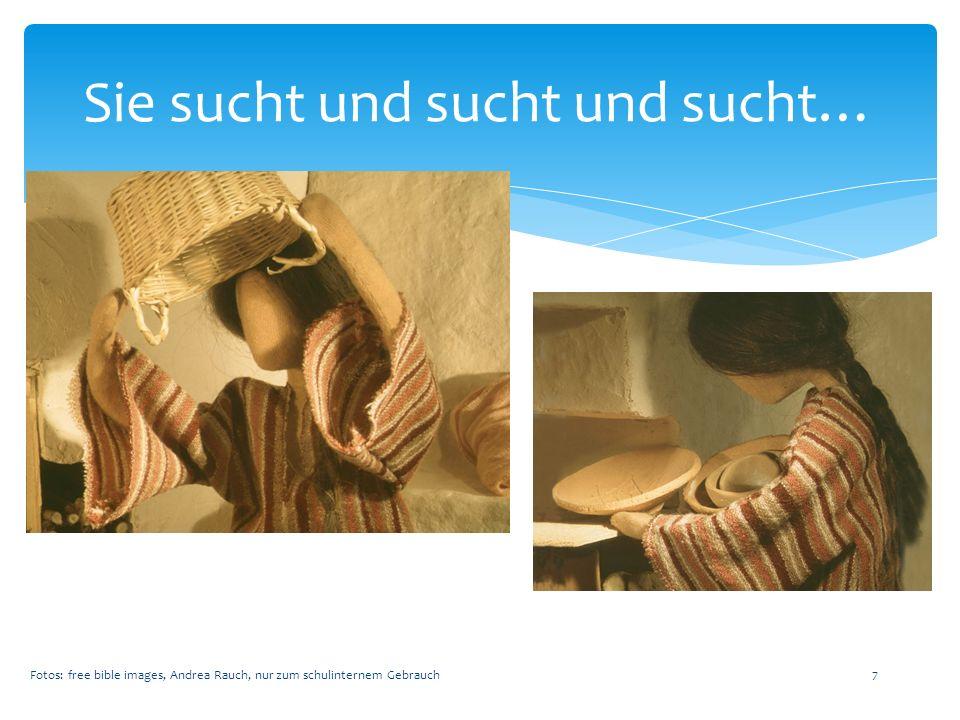 bis sie die Münze findet. Fotos: free bible images, Andrea Rauch, nur zum schulinternem Gebrauch 8
