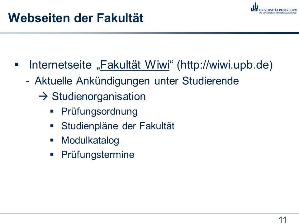 """11 Webseiten der Fakultät  Internetseite """"Fakultät Wiwi (http://wiwi.upb.de)Fakultät Wiwi -Aktuelle Ankündigungen unter Studierende  Studienorganisation  Prüfungsordnung  Studienpläne der Fakultät  Modulkatalog  Prüfungstermine"""