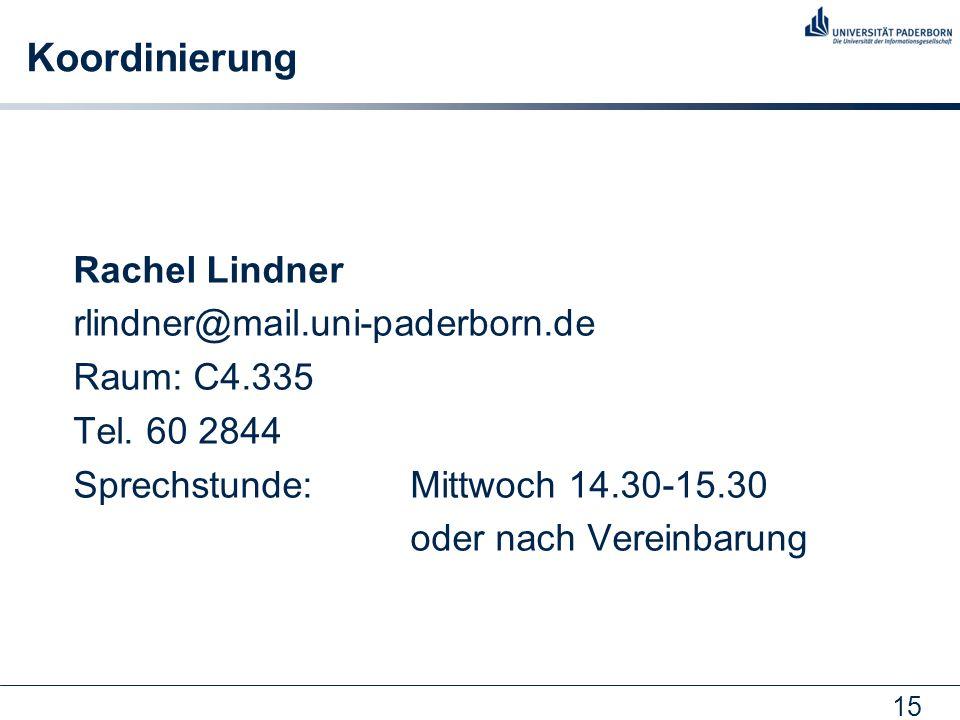 15 Koordinierung Rachel Lindner rlindner@mail.uni-paderborn.de Raum: C4.335 Tel. 60 2844 Sprechstunde: Mittwoch 14.30-15.30 oder nach Vereinbarung
