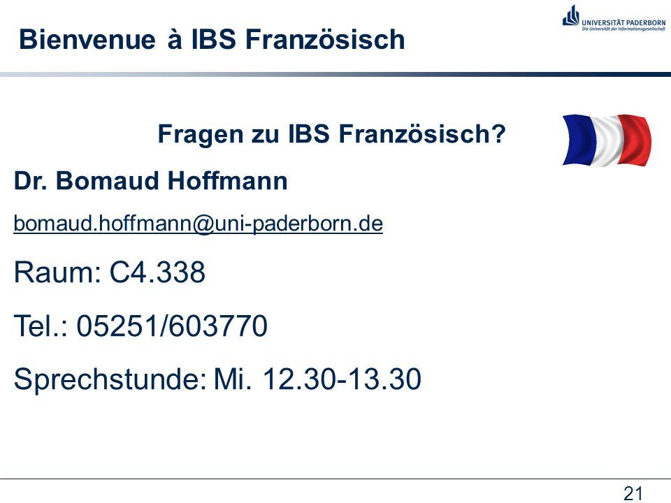 21 Bienvenue à IBS Französisch Fragen zu IBS Französisch? Dr. Bomaud Hoffmann bomaud.hoffmann@uni-paderborn.de Raum: C4.338 Tel.: 05251/603770 Sprechs