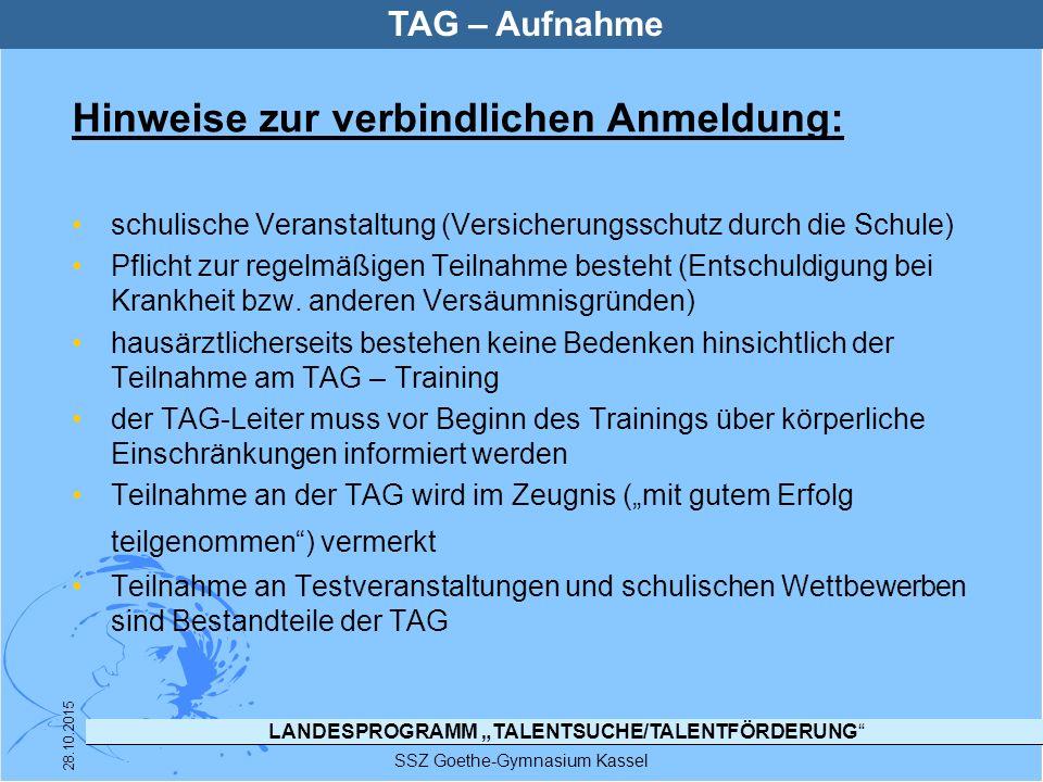 """LANDESPROGRAMM """"TALENTSUCHE/TALENTFÖRDERUNG"""" SSZ Goethe-Gymnasium Kassel 28.10.2015 TAG – Aufnahme Hinweise zur verbindlichen Anmeldung: schulische Ve"""