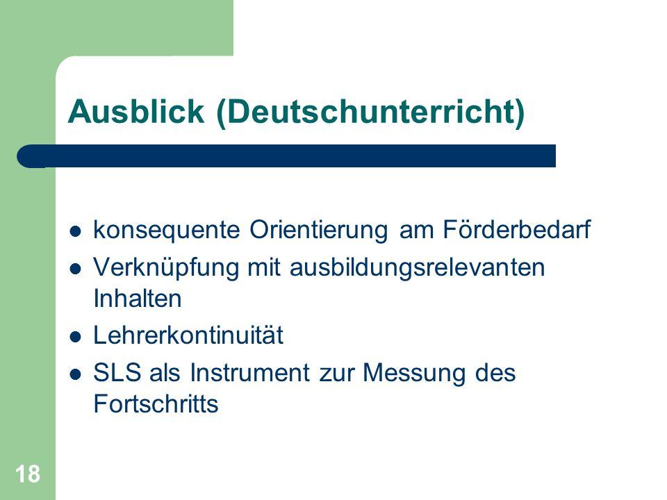 18 Ausblick (Deutschunterricht) konsequente Orientierung am Förderbedarf Verknüpfung mit ausbildungsrelevanten Inhalten Lehrerkontinuität SLS als Inst