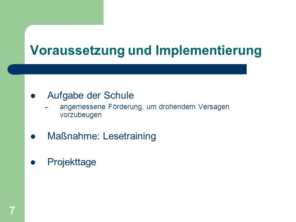 7 Voraussetzung und Implementierung Aufgabe der Schule – angemessene Förderung, um drohendem Versagen vorzubeugen Maßnahme: Lesetraining Projekttage