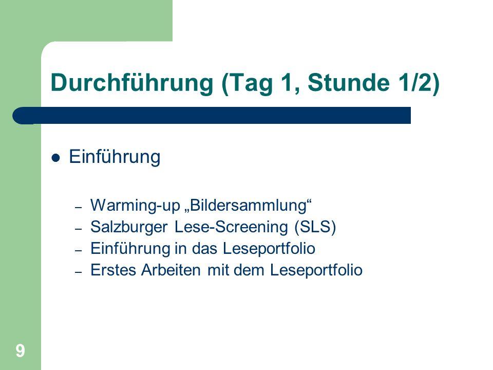 """9 Durchführung (Tag 1, Stunde 1/2) Einführung – Warming-up """"Bildersammlung"""" – Salzburger Lese-Screening (SLS) – Einführung in das Leseportfolio – Erst"""