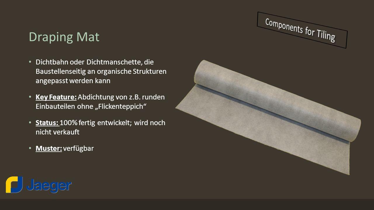 Draping Mat Dichtbahn oder Dichtmanschette, die Baustellenseitig an organische Strukturen angepasst werden kann Key Feature: Abdichtung von z.B. runde