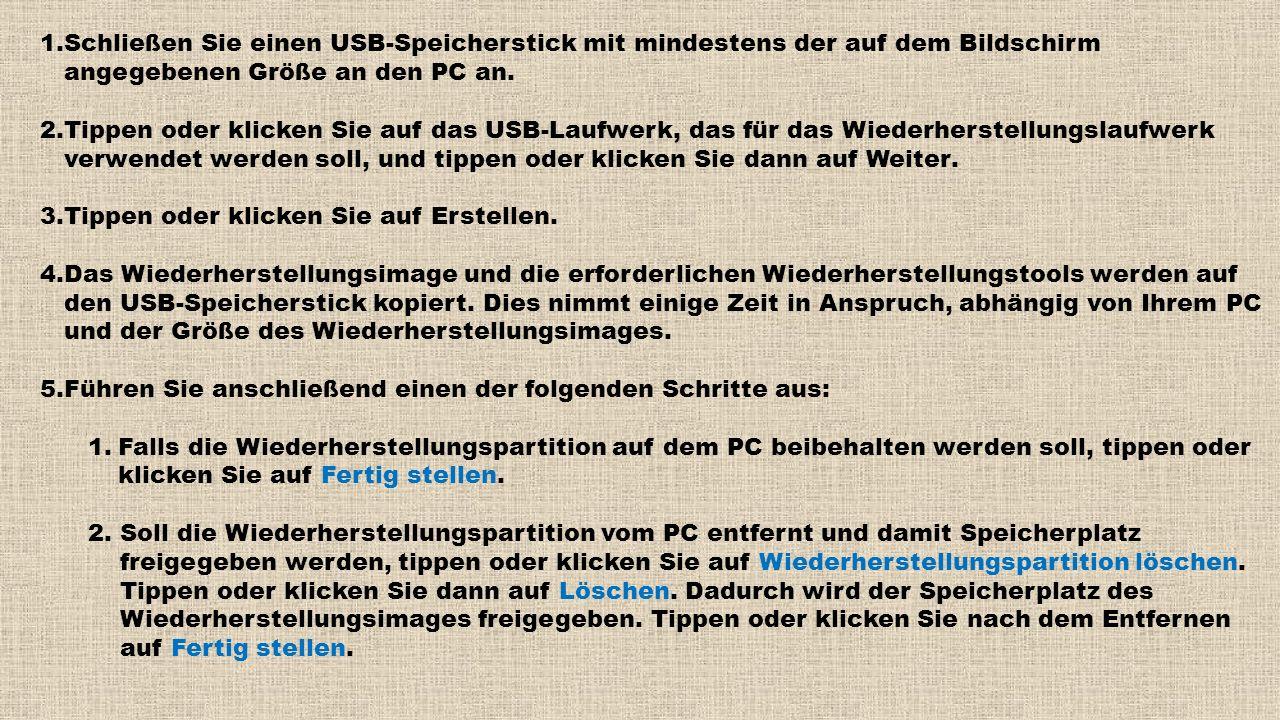 1.Schließen Sie einen USB-Speicherstick mit mindestens der auf dem Bildschirm angegebenen Größe an den PC an. 2.Tippen oder klicken Sie auf das USB-La