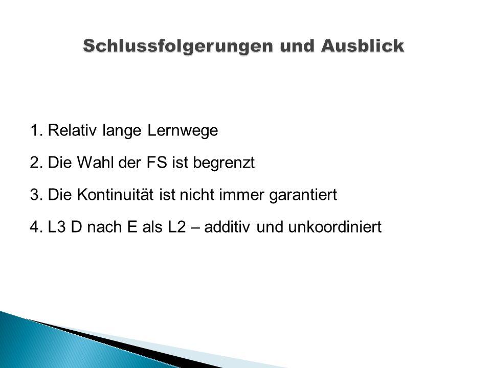 1. Relativ lange Lernwege 2. Die Wahl der FS ist begrenzt 3. Die Kontinuität ist nicht immer garantiert 4. L3 D nach E als L2 – additiv und unkoordini
