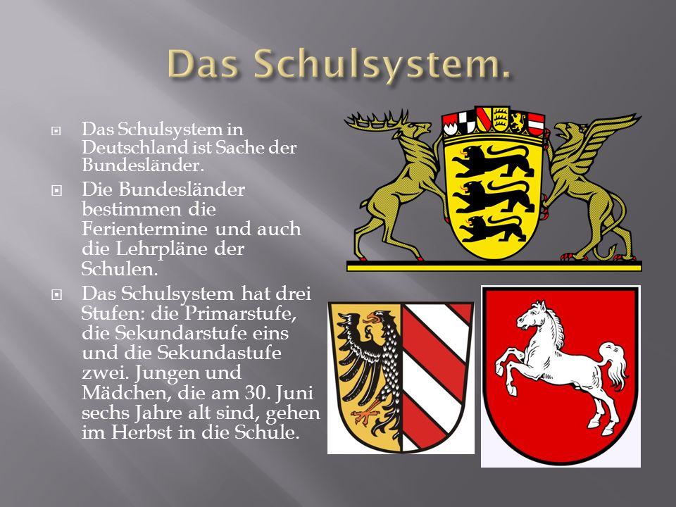  Das Schulsystem in Deutschland ist Sache der Bundesländer.  Die Bundesländer bestimmen die Ferientermine und auch die Lehrpläne der Schulen.  Das