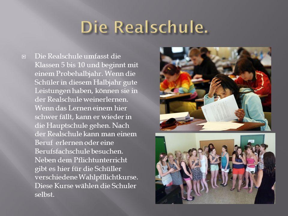  Die Realschule umfasst die Klassen 5 bis 10 und beginnt mit einem Probehalbjahr.