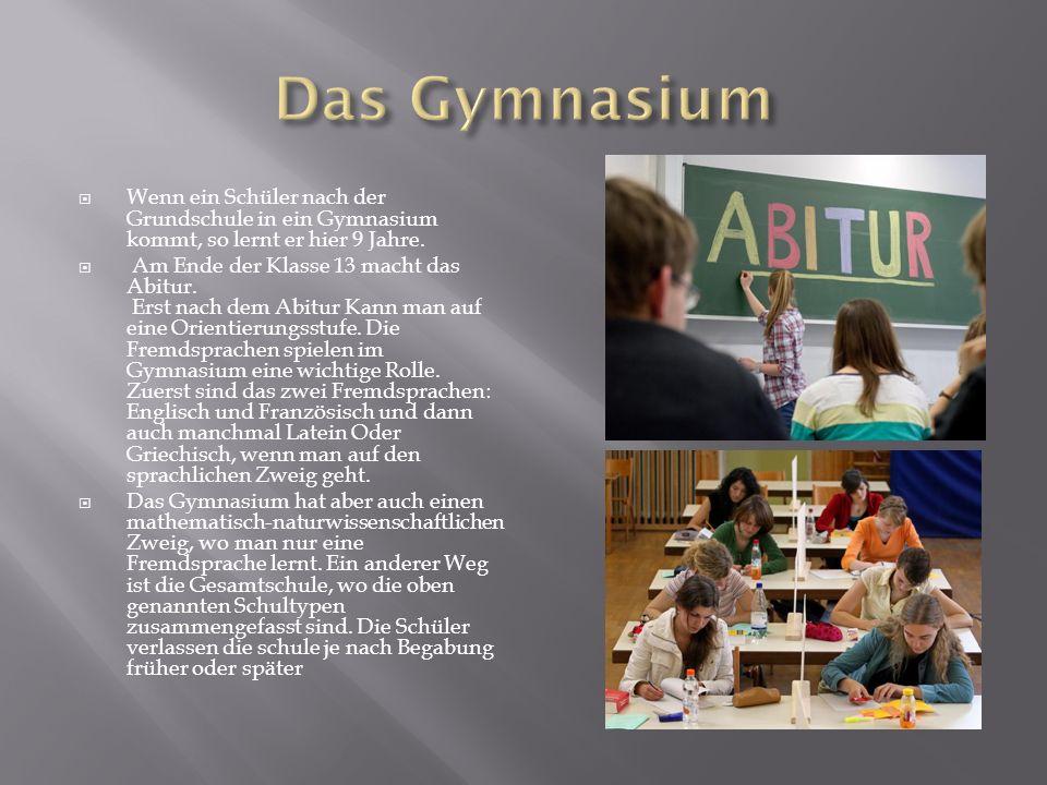 Wenn ein Schüler nach der Grundschule in ein Gymnasium kommt, so lernt er hier 9 Jahre.