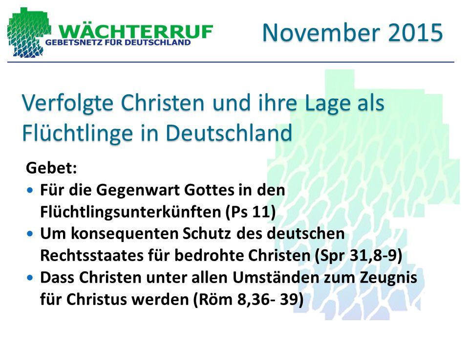 Verfolgte Christen und ihre Lage als Flüchtlinge in Deutschland Gebet: Für die Gegenwart Gottes in den Flüchtlingsunterkünften (Ps 11) Um konsequenten