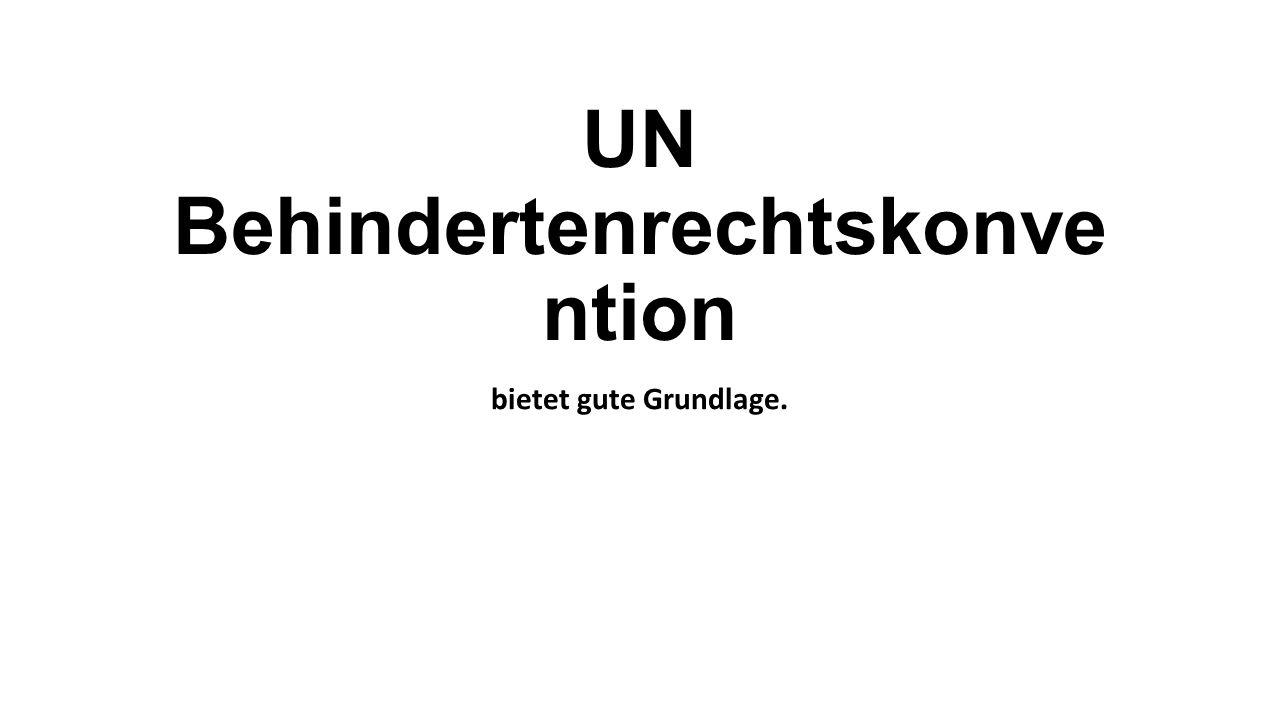 UN Behindertenrechtskonve ntion bietet gute Grundlage.