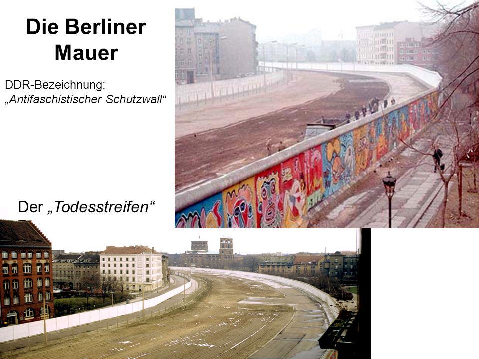 """Die Berliner Mauer Der """"Todesstreifen"""" DDR-Bezeichnung: """"Antifaschistischer Schutzwall"""""""
