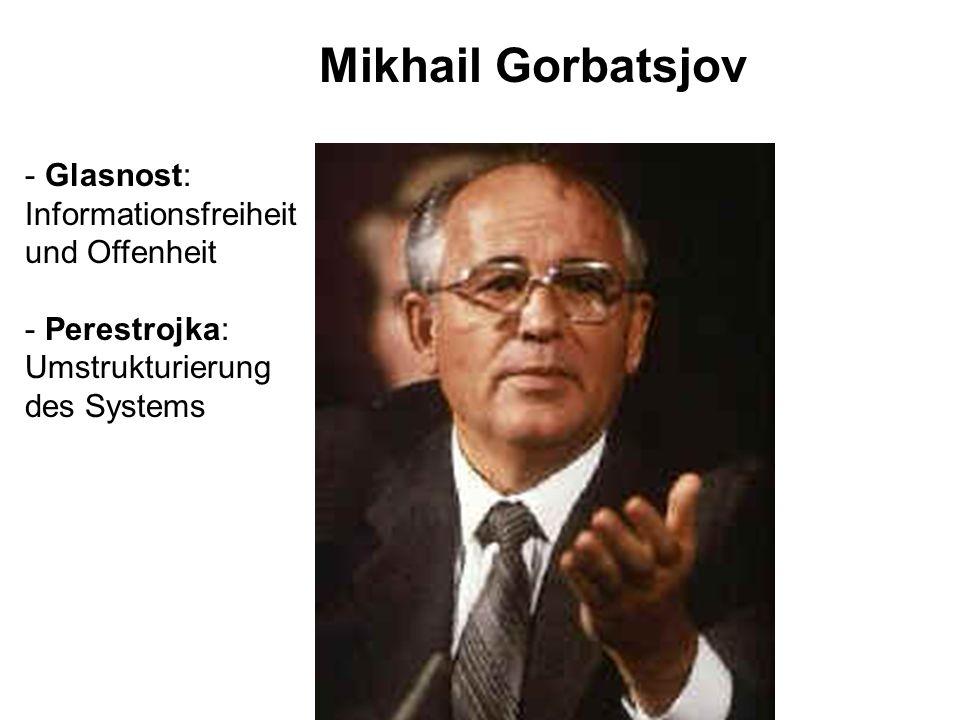 Mikhail Gorbatsjov - Glasnost: Informationsfreiheit und Offenheit - Perestrojka: Umstrukturierung des Systems