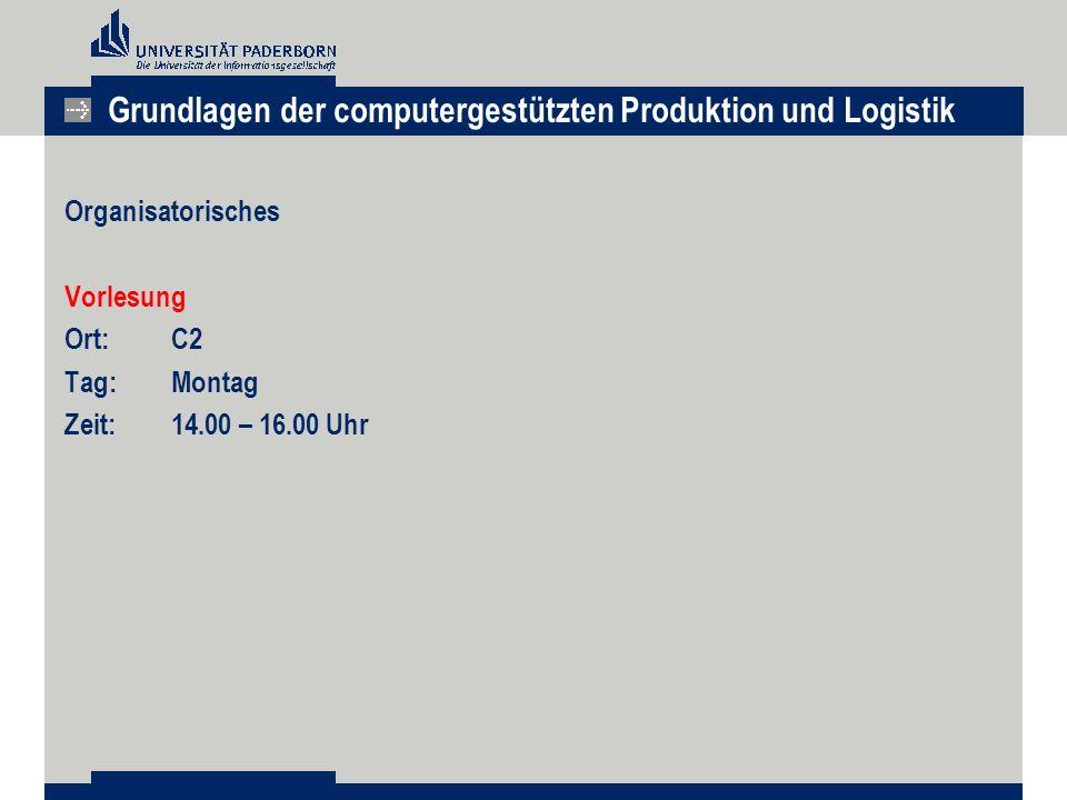 Organisatorisches Vorlesung Ort: C2 Tag: Montag Zeit: 14.00 – 16.00 Uhr Grundlagen der computergestützten Produktion und Logistik