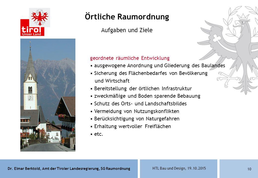 Dr. Elmar Berktold, Amt der Tiroler Landesregierung, SG Raumordnung HTL Bau und Design, 19.10.2015 10 Aufgaben und Ziele geordnete räumliche Entwicklu