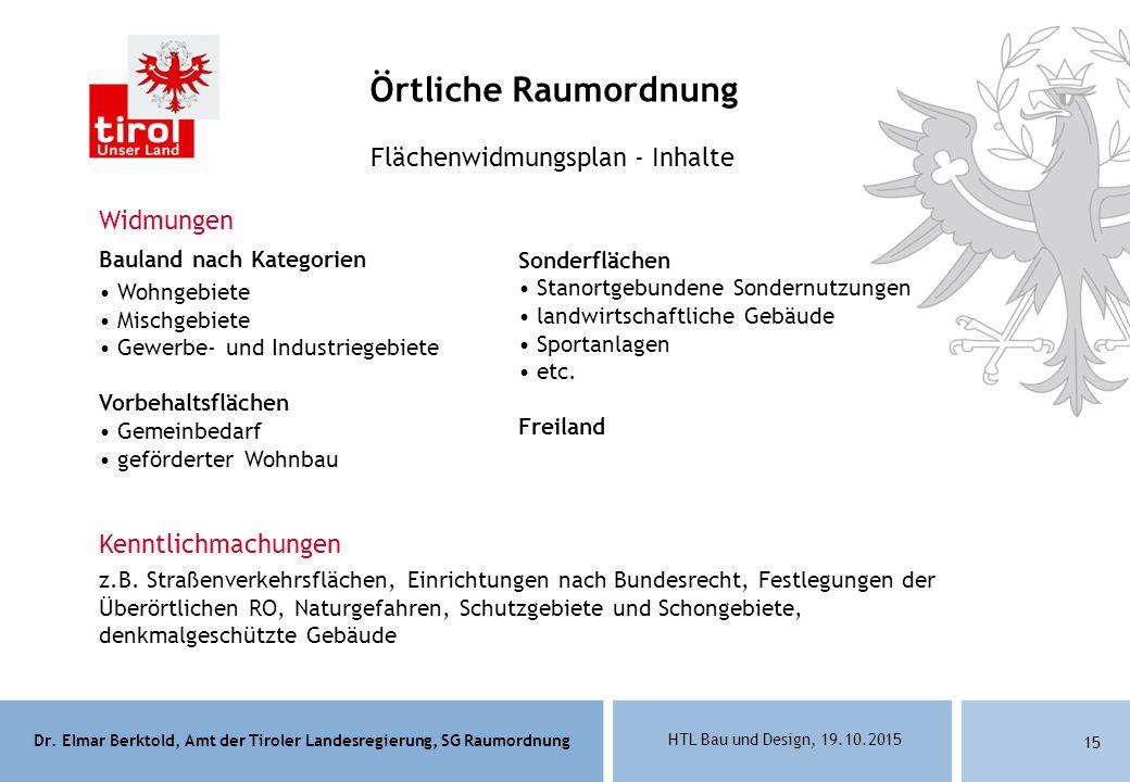 Dr. Elmar Berktold, Amt der Tiroler Landesregierung, SG Raumordnung HTL Bau und Design, 19.10.2015 15 Flächenwidmungsplan - Inhalte Widmungen Bauland