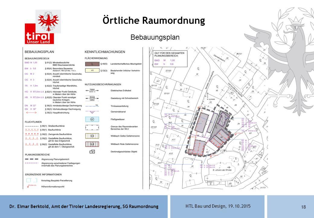 Dr. Elmar Berktold, Amt der Tiroler Landesregierung, SG Raumordnung HTL Bau und Design, 19.10.2015 18 Bebauungsplan Örtliche Raumordnung