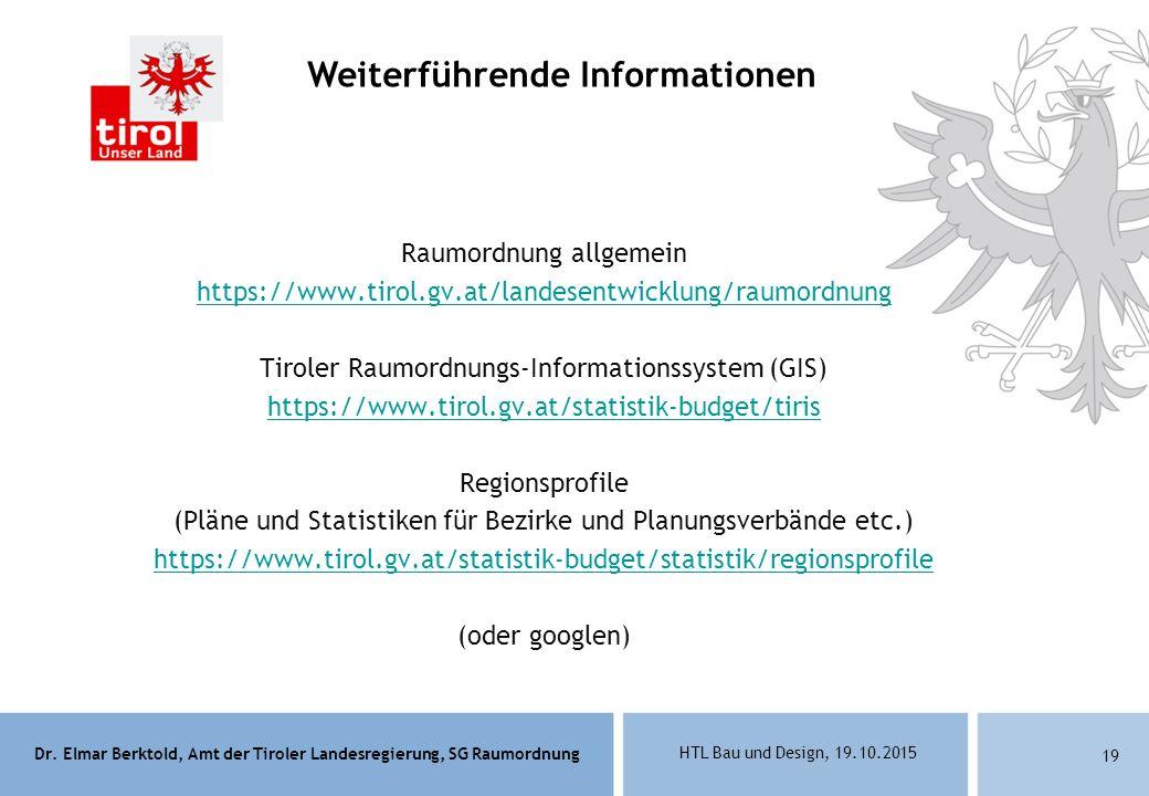 Dr. Elmar Berktold, Amt der Tiroler Landesregierung, SG Raumordnung HTL Bau und Design, 19.10.2015 19 Weiterführende Informationen Raumordnung allgeme