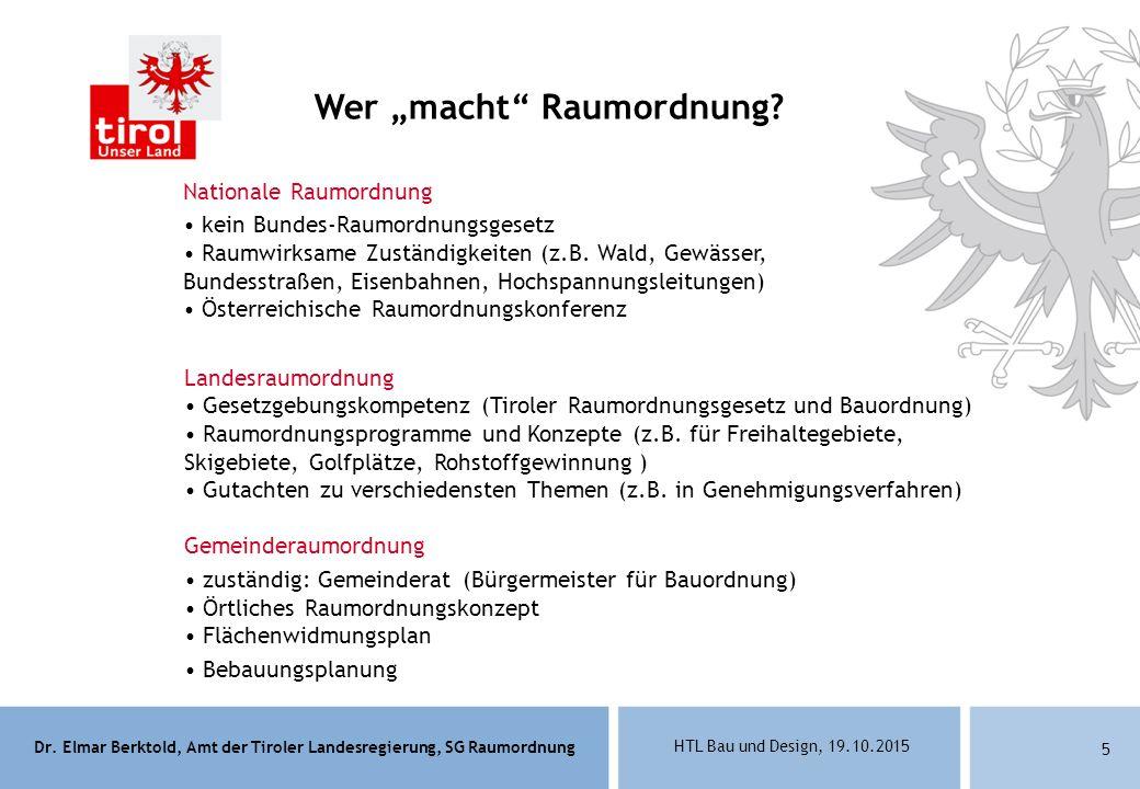 """Dr. Elmar Berktold, Amt der Tiroler Landesregierung, SG Raumordnung HTL Bau und Design, 19.10.2015 5 Wer """"macht"""" Raumordnung? Nationale Raumordnung ke"""