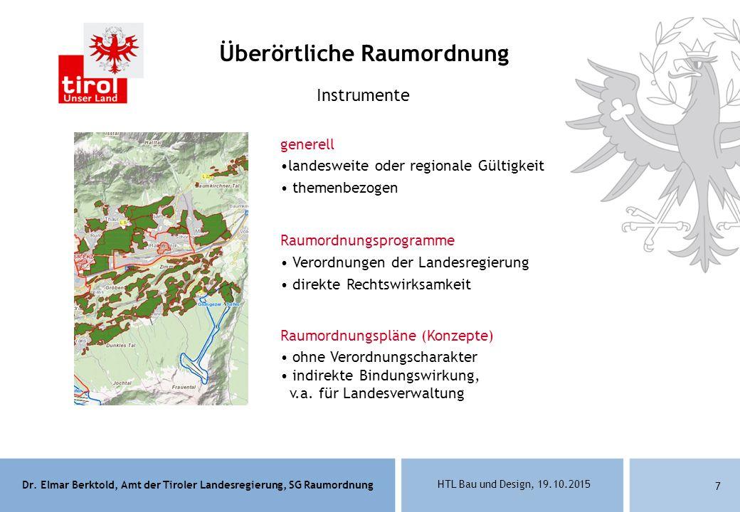 Dr. Elmar Berktold, Amt der Tiroler Landesregierung, SG Raumordnung HTL Bau und Design, 19.10.2015 7 Überörtliche Raumordnung generell landesweite ode