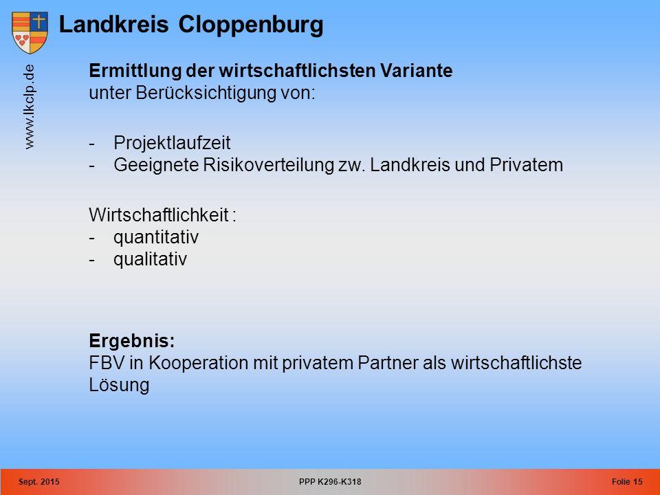 Landkreis Cloppenburg www.lkclp.de Sept. 2015PPP K296-K318Folie 15 Ermittlung der wirtschaftlichsten Variante unter Berücksichtigung von: -Projektlauf