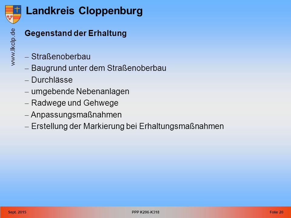 Landkreis Cloppenburg www.lkclp.de Sept. 2015PPP K296-K318Folie 20 Gegenstand der Erhaltung  Straßenoberbau  Baugrund unter dem Straßenoberbau  Dur