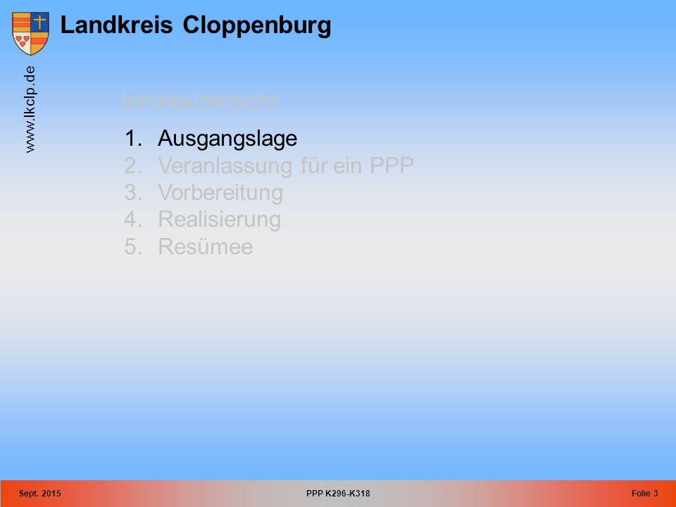Landkreis Cloppenburg www.lkclp.de Sept. 2015PPP K296-K318Folie 3 Inhaltsübersicht 1.Ausgangslage 2.Veranlassung für ein PPP 3.Vorbereitung 4.Realisie