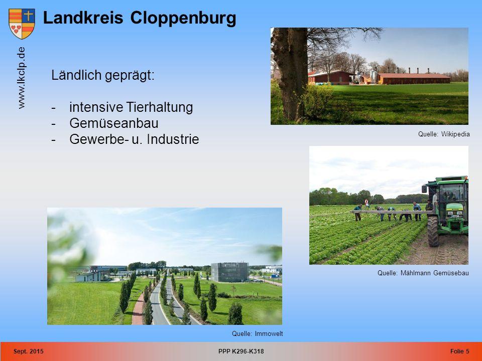 Landkreis Cloppenburg www.lkclp.de Sept. 2015PPP K296-K318Folie 5 Ländlich geprägt: -intensive Tierhaltung -Gemüseanbau -Gewerbe- u. Industrie Quelle: