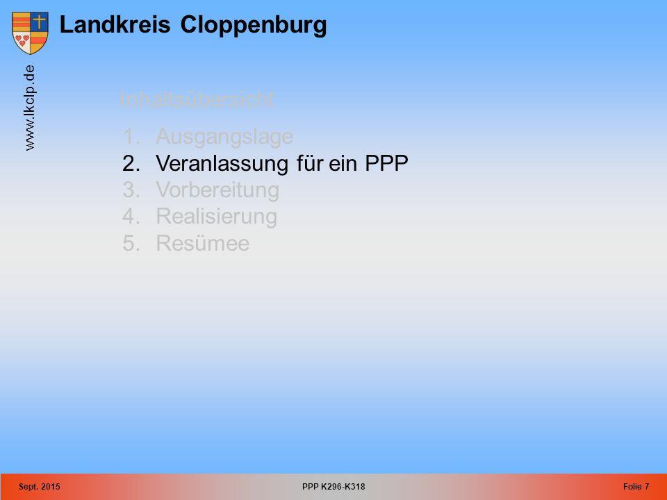 Landkreis Cloppenburg www.lkclp.de Sept. 2015PPP K296-K318Folie 7 Inhaltsübersicht 1.Ausgangslage 2.Veranlassung für ein PPP 3.Vorbereitung 4.Realisie