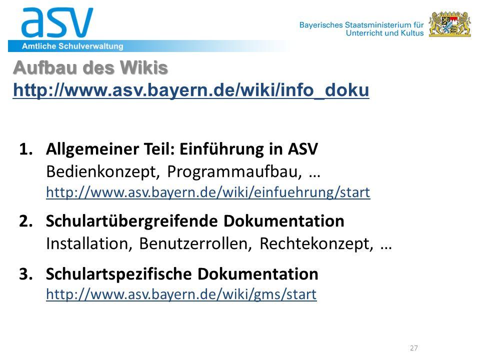 27 Aufbau des Wikis Aufbau des Wikis http://www.asv.bayern.de/wiki/info_doku http://www.asv.bayern.de/wiki/info_doku 1.Allgemeiner Teil: Einführung in