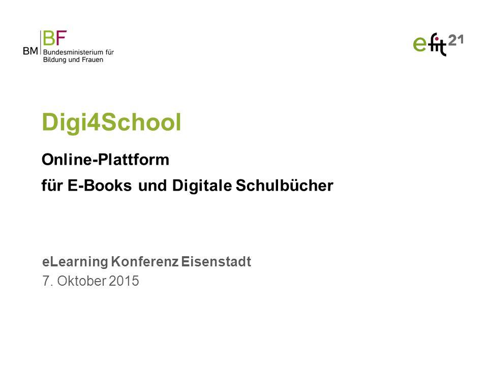 eLearning Konferenz Eisenstadt 7. Oktober 2015 Digi4School Online-Plattform für E-Books und Digitale Schulbücher