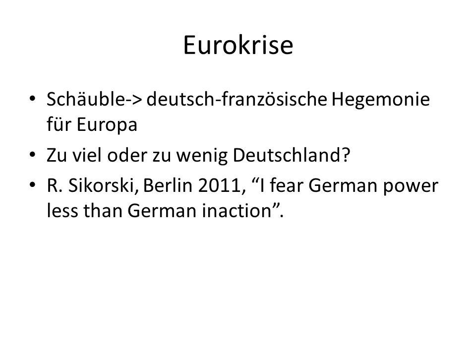 Eurokrise Schäuble-> deutsch-französische Hegemonie für Europa Zu viel oder zu wenig Deutschland.