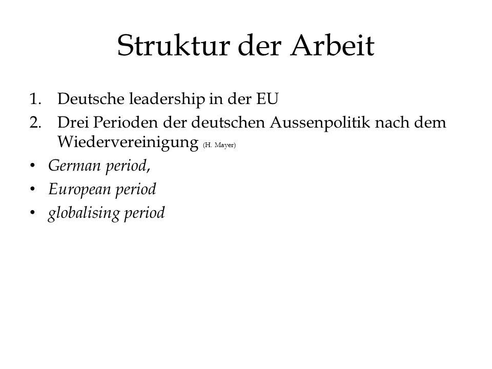 Struktur der Arbeit 1.Deutsche leadership in der EU 2.Drei Perioden der deutschen Aussenpolitik nach dem Wiedervereinigung (H.