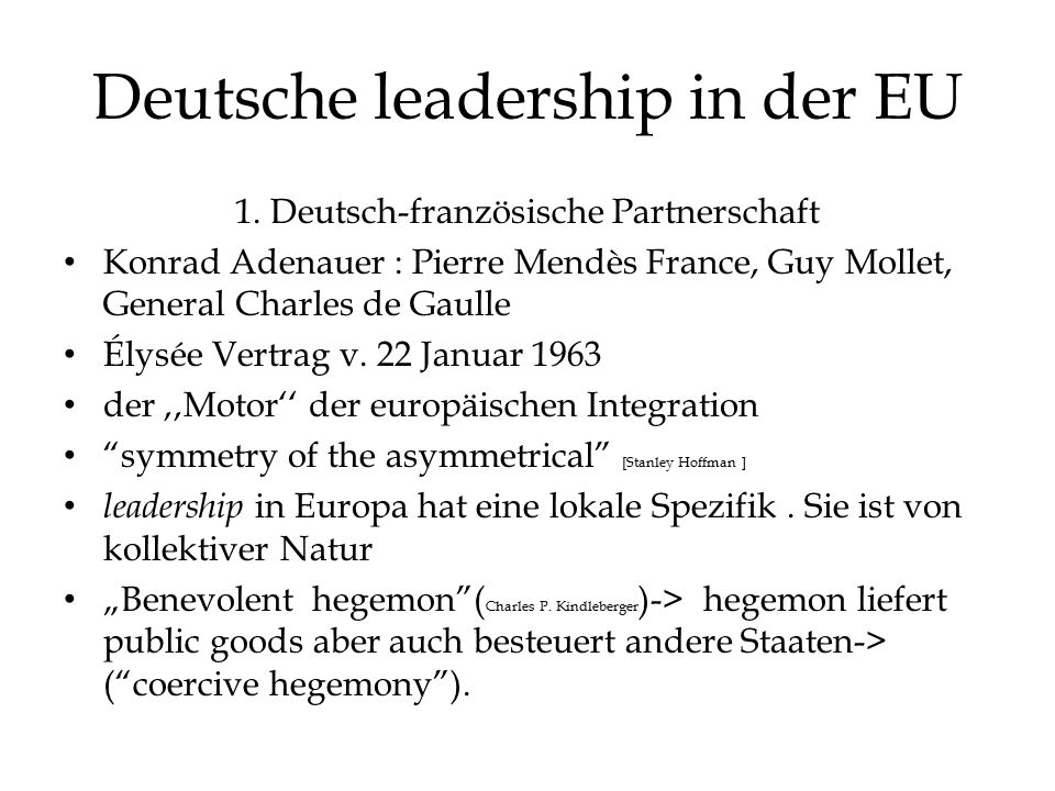 Deutsche leadership in der EU 1. Deutsch-französische Partnerschaft Konrad Adenauer : Pierre Mendès France, Guy Mollet, General Charles de Gaulle Élys