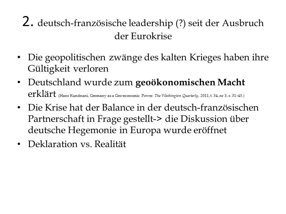 2. deutsch-französische leadership (?) seit der Ausbruch der Eurokrise Die geopolitischen zwänge des kalten Krieges haben ihre Gültigkeit verloren Deu