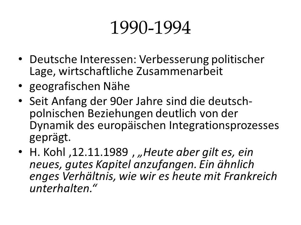 1990-1994 Deutsche Interessen: Verbesserung politischer Lage, wirtschaftliche Zusammenarbeit geografischen Nähe Seit Anfang der 90er Jahre sind die deutsch- polnischen Beziehungen deutlich von der Dynamik des europäischen Integrationsprozesses geprägt.