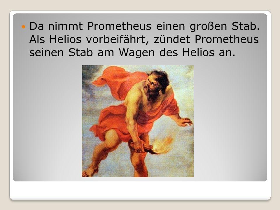 Da nimmt Prometheus einen großen Stab.