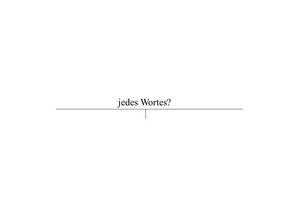 jedes Wortes?