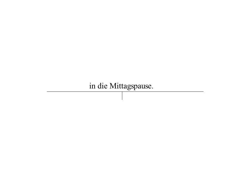 in die Mittagspause.