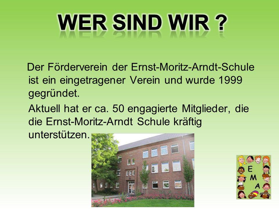 Der Förderverein der Ernst-Moritz-Arndt-Schule ist ein eingetragener Verein und wurde 1999 gegründet. Aktuell hat er ca. 50 engagierte Mitglieder, die