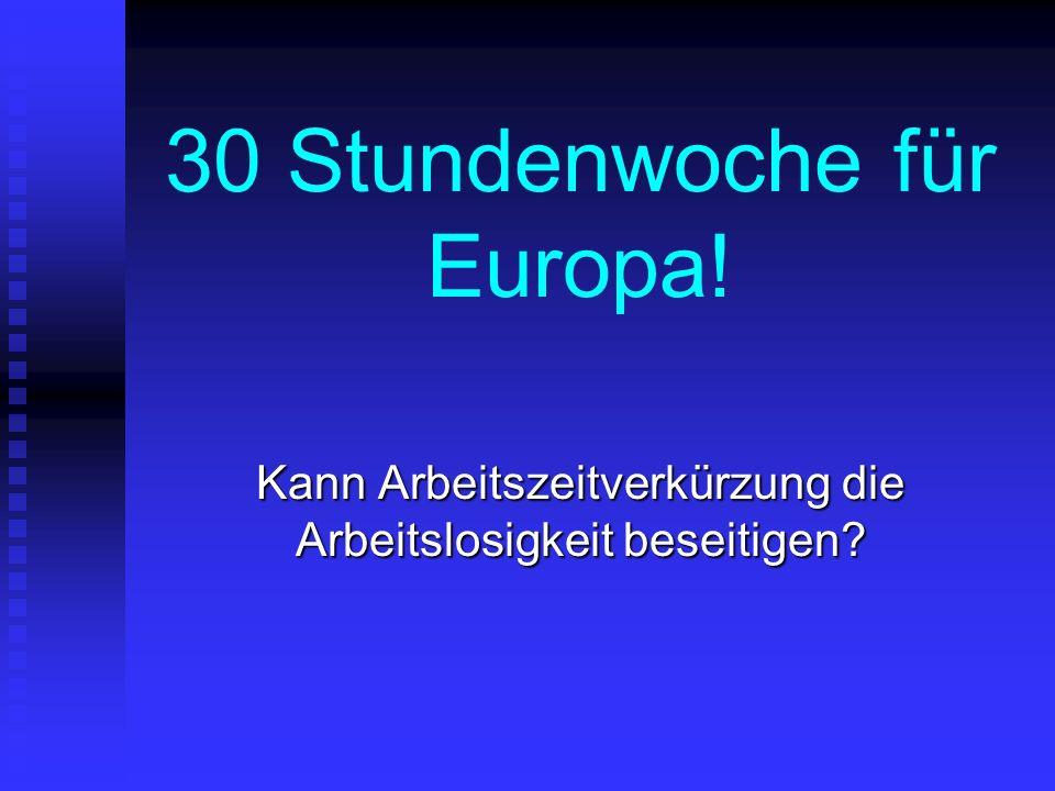 30 Stundenwoche für Europa! Kann Arbeitszeitverkürzung die Arbeitslosigkeit beseitigen?