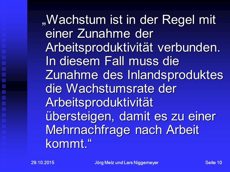 """29.10.2015Jörg Melz und Lars NiggemeyerSeite 10 """"Wachstum ist in der Regel mit einer Zunahme der Arbeitsproduktivität verbunden."""