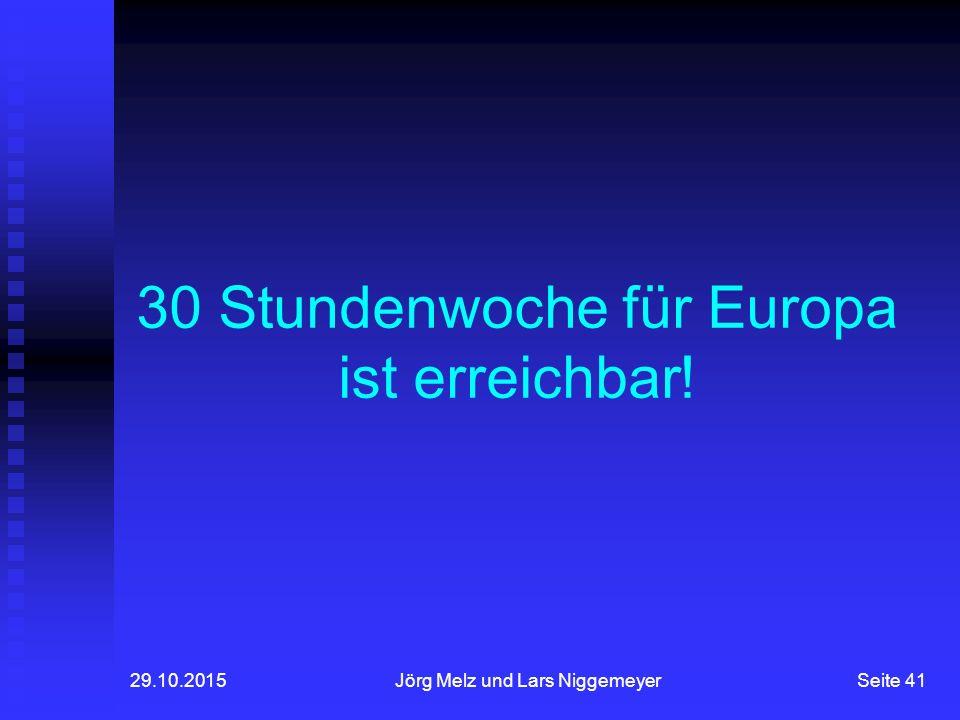 29.10.2015Jörg Melz und Lars NiggemeyerSeite 41 30 Stundenwoche für Europa ist erreichbar!