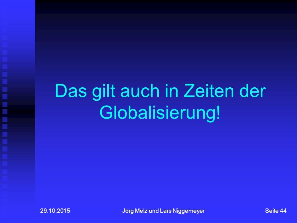 29.10.2015Jörg Melz und Lars NiggemeyerSeite 44 Das gilt auch in Zeiten der Globalisierung!
