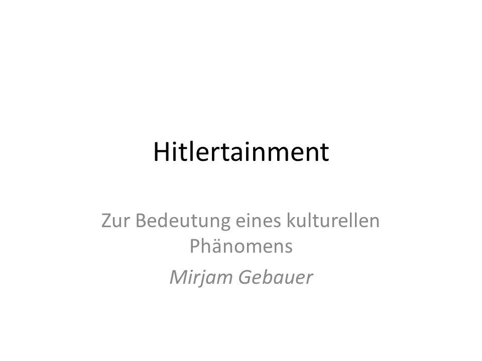 Hitlertainment Zur Bedeutung eines kulturellen Phänomens Mirjam Gebauer