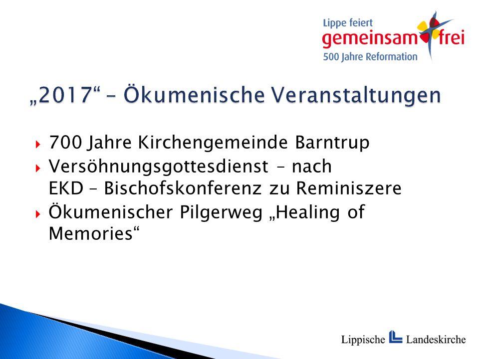 """ 700 Jahre Kirchengemeinde Barntrup  Versöhnungsgottesdienst – nach EKD – Bischofskonferenz zu Reminiszere  Ökumenischer Pilgerweg """"Healing of Memories"""