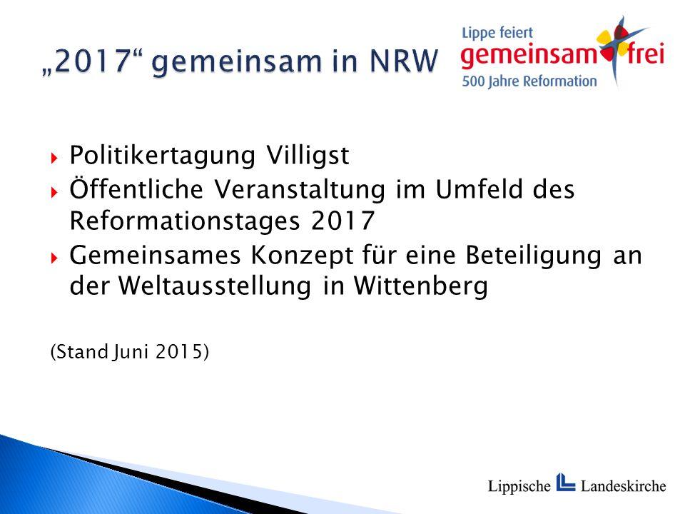  Politikertagung Villigst  Öffentliche Veranstaltung im Umfeld des Reformationstages 2017  Gemeinsames Konzept für eine Beteiligung an der Weltausstellung in Wittenberg (Stand Juni 2015)
