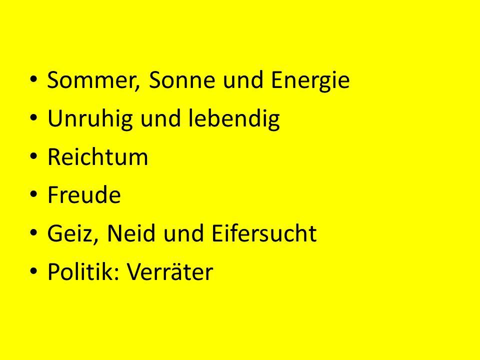 Sommer, Sonne und Energie Unruhig und lebendig Reichtum Freude Geiz, Neid und Eifersucht Politik: Verräter