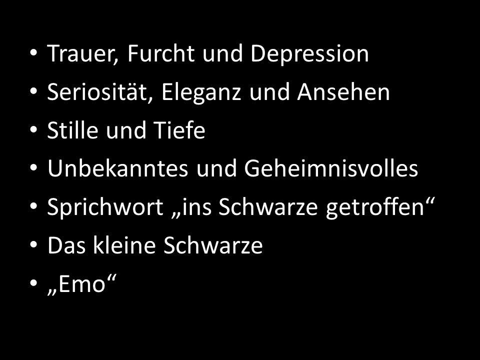 """Trauer, Furcht und Depression Seriosität, Eleganz und Ansehen Stille und Tiefe Unbekanntes und Geheimnisvolles Sprichwort """"ins Schwarze getroffen Das kleine Schwarze """"Emo"""